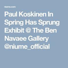 Paul Koskinen In Spring Has Sprung Exhibit @ The Ben Navaee Gallery @niume_official