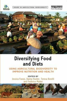 Book explores the current state of knowledge on the role of agricultural biodiversity in improving diets, nutrition and food security. #food #diet #biodiversity