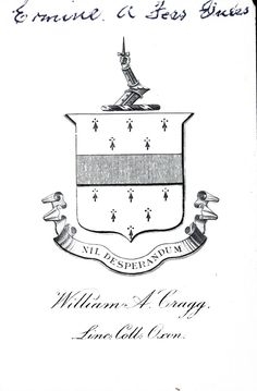 Armoral bookplate of William A. Cragg, Lincoln College Oxford. Most probably, Captain William Alfred Cragg  of Threekingham House, Lincolnshire (1859-1950), collector of manuscripts, Fellow of the Society of Antiquaries of London