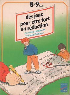 école : références: Lamblin, Fontaine, Des jeux pour être fort en rédaction 8-9 ans (1994)