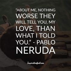 30 of the Best Pablo Neruda Quotes and Sayings about Love - Inspirationfeed