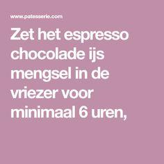 Zet het espresso chocolade ijs mengsel in de vriezer voor minimaal 6 uren,