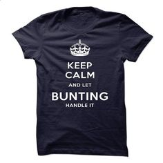 Keep Calm And Let BUNTING Handle It - #polo shirt #tee aufbewahrung. SIMILAR ITEMS => https://www.sunfrog.com/LifeStyle/Keep-Calm-And-Let-BUNTING-Handle-It.html?68278