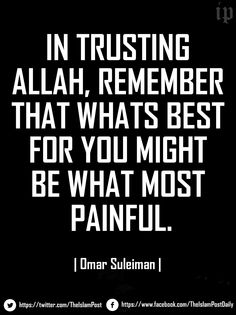 """In trusting Allah, remember that whats best for you might be whats most painful."" 