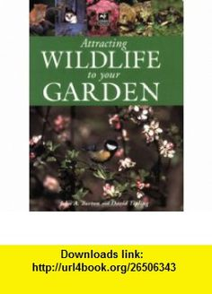 Attracting Wildlife to Your Garden (9781845373177) John A. Burton, David Tipling , ISBN-10: 1845373170  , ISBN-13: 978-1845373177 ,  , tutorials , pdf , ebook , torrent , downloads , rapidshare , filesonic , hotfile , megaupload , fileserve