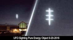 UFO Sightings Pure Energy Object Spotted In Two Different Areas 9-21-2016