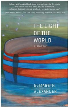 """The Light of the World"" by Elizabeth Alexander is a memoir where the author discusses her life after her husband's sudden death."