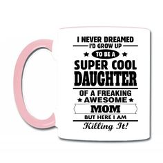 Super Cool Daughter Of A Freaking Awesome Mom Coffee & Tea Mug