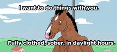 """When you inexplicably love someone:   24 Times """"BoJack Horseman"""" Totally Understood What It's Like To Be Human"""