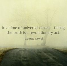 In a time of universal deceit -- telling the truth is a revolutionary act.