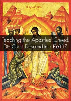 Teaching your kids about the Apostles Creed: Did Christ Descend into hell?