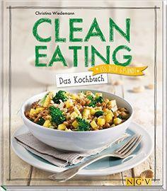 Clean Eating - Das Kochbuch: Iss dich gesund!: Amazon.de: Christina Wiedemann: Bücher