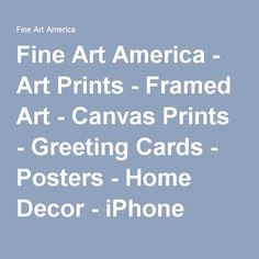 Fine Art America - Art Prints - Framed Art - Canvas Prints - Greeting Cards - Posters - Home Decor - iPhone Cases - Originals - Buy Art Online - Sell Art Online