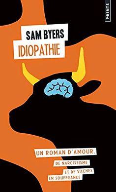 Idiopathie, un roman d'amour, de narcissisme et de vaches en souffrance, Sam Byers | Le Bouquinovore