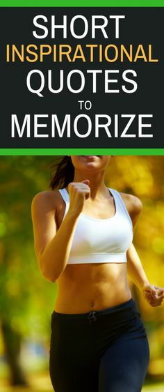 Short Inspirational Quotes to Memorize - When you need motivation to get things done - remember these quotes. #inspirationquotes #inspiration #shortinspirationalquotes