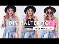 DIY Halter Top - 3 Modelos Diferentes - Love Triangle Blog | Estilo Tumblr - YouTube