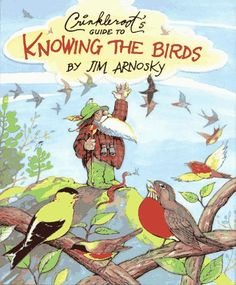 Crinkleroot's Guide to Knowing the Birds by Jim Arnosky Bird Guides, Learning For Life, Bird Book, Bird Theme, Forest School, Nature Study, Nature Journal, Great Books, Book Lists