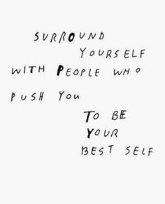 surround yourself with people who push you to be your best self | best female entrepreneur success quotes