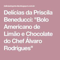 """Delícias da Priscila Beneducci: """"Bolo Americano de Limão e Chocolate do Chef Álvaro Rodrigues"""""""