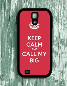 Keep Calm And Call My Big Samsung Galaxy S4 Case