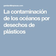 La contaminación de los océanos por desechos de plásticos