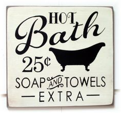 1883 - Hot Bath-Hot Bath stencil vintage 25 soap and towels extra bathroom tub… Bath Sign, Primitive Bathrooms, Bathroom Signs, Bathroom Ideas, Bathroom Crafts, Funny Bathroom, Modern Bathroom, Small Bathroom, Master Bathroom