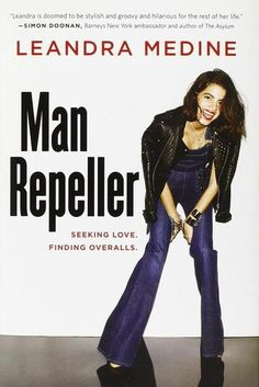 Man Repeller: Seeking Love, Finding Overalls by Leandra Medine