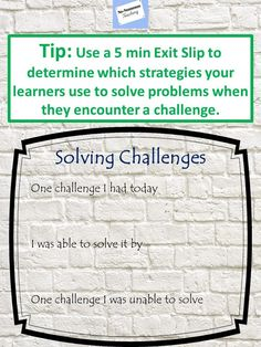 Exit Slips are a tool learners can use to make their thinking visible for teachers in only 5 min. Used at the end of a lesson, the teacher can quickly read through the slips to help determine the focus of the next lesson.