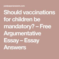 why vaccinations should be mandatory With little likelihood of consensus in the near future, governments across the world should consider mandatory vaccine policies in their respective countries, or at least implement changes to the current vaccine policies to reduce exemptions, thereby ensuring consistent coverage and stemming further disease outbreaks.