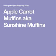 Apple Carrot Muffins aka Sunshine Muffins