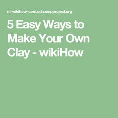 5 Easy Ways to Make Your Own Clay - wikiHow