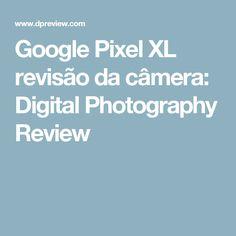 Google Pixel XL revisão da câmera: Digital Photography Review
