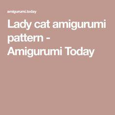 Lady cat amigurumi pattern - Amigurumi Today