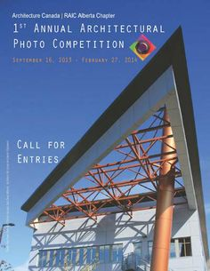 Royal Architectural Institute-Alberta Call for Architectural Photography Competition, closes February 27 2014
