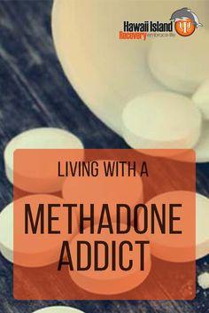 Living with a Methadone Addict #addiction #recovery #drugrehab #methadone #hawaii