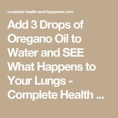 Add 3 Drops of Oregano Oil to Water and SEE What Happens to Your Lungs - Complete Health and Happiness