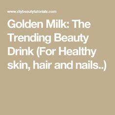 Golden Milk: The Trending Beauty Drink (For Healthy skin, hair and nails..)