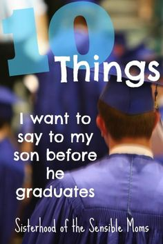 High School Graduation got you a little verklempt? 10 Things to Say Before They Graduate | Parenting | Finding the Words | Inspiration | Sisterhood of the Sensible Moms