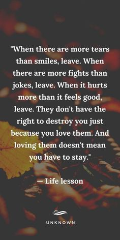 When there are more tears than smiles, leave. When there are more fights than jokes, leave. Wise Quotes, Great Quotes, Words Quotes, Wise Words, Motivational Quotes, Inspirational Quotes, Sayings, Inspirational Life Lessons, Quotes Amor