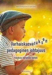 Varhaiskasvatuksen pedagoginen johtajuus : käsikirja käytännön työhön / Sanna Parrila ja Elina Fonsén.