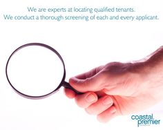 Locating qualified tenants: We have seasoned Property Managers who are experts at locating qualified tenants by conducting a thorough screening of all tenants. We handle running credit reports, background checks, verifying landlord/personal references and employment verification to make sure you get the ideal tenant for your vacancy || Coastal Premier Properties