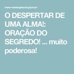 O DESPERTAR DE UMA ALMA!: ORAÇÃO DO SEGREDO! ... muito poderosa!