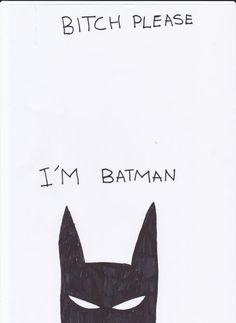BITCH PLEASE, I'm Batman by ~wheatscuits on deviantART
