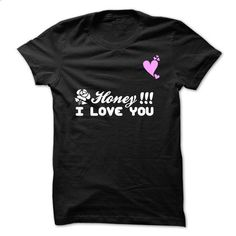 Honey I Love You T-Shirt - #hoodie design #grey sweatshirt. GET YOURS => https://www.sunfrog.com/Valentines/Honey-I-Love-You-T-Shirt.html?68278