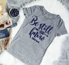 Be Still and Know, Inspirational ladies tee, Christian Lady shirt, Jesus shirt, Religious Shirt, Hip mom shirt, Tees for mom, Psalm 46 10 by TheLittleReasons on Etsy https://www.etsy.com/listing/539010375/be-still-and-know-inspirational-ladies