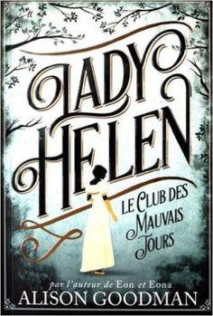 Découvrez Lady Helen, le club des mauvais jours de Alison Goodman sur Booknode, la communauté du livre