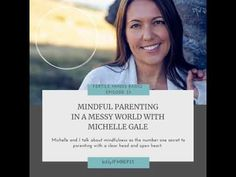 Fertile Minds Radio - Mindful Parenting in a Messy World with Michelle Gale - Episode 33 - Use the Visit link for today's full, free episode –