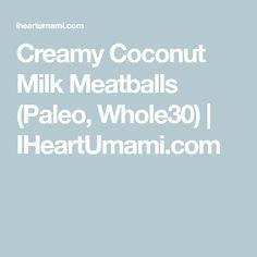 Creamy Coconut Milk Meatballs (Paleo, Whole30) | IHeartUmami.com
