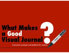 what-makes-a-good-visual-journal-assessment-examples by Frank Curkovic via Slideshare