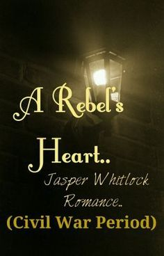 A Rebel's Heart.. Jasper Whitlock Romance (Civil War Period) - Chapter 1.. - ankitaswaroop